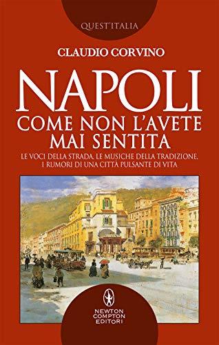 Napoli come non l'avete mai sentita. Le voci della strada, le musiche della tradizione, i rumori di una città pulsante di vita
