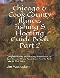 Chicago & Cook County Illinois Fishing & Floating Guide Book Part 2: Complete fishing and floating information for Cook County Illinois Part 2 from ... (Illinois Fishing & Floating Guide Books)