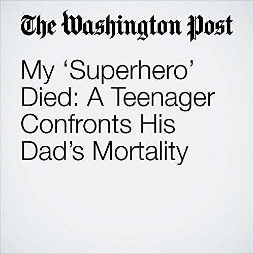 My 'Superhero' Died: A Teenager Confronts His Dad's Mortality copertina