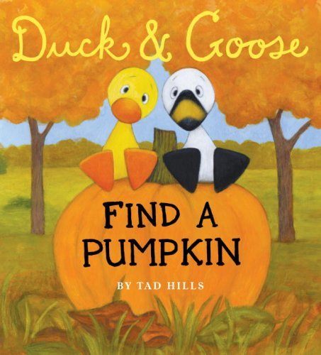 Duck & Goose, Find a Pumpkin by Tad Hills (July 28,2009)