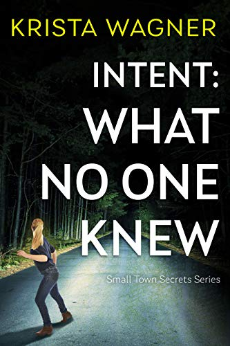 Intent: What No One Knew: A Mystery Suspense (Book #4) (Small Town Secrets)