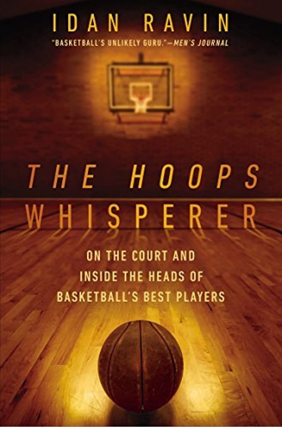 Hoops Whisperer, The : On the Court and Inside the Heads of Basketball's Best Players by Idan Ravin (2015-05-21)
