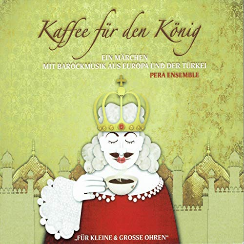 Kaffee für den König: Ein Märchen mit Barockmusik aus Europa und der Türkei