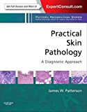 Practical Skin Pathology: A Diagnostic Approach: A Volume in the Pattern Recognition Series, Expert Consult: Online and Print - James W Patterson MD