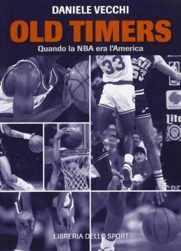 Old Timers. Quando la NBA era l'America