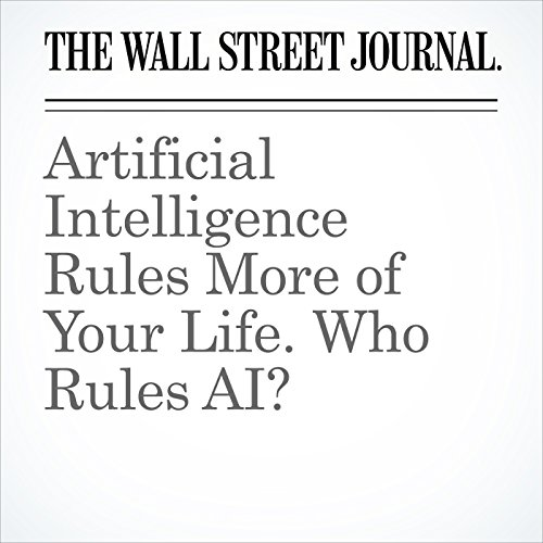 Artificial Intelligence Rules More of Your Life. Who Rules AI? audiobook cover art