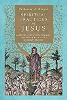 Spiritual Practices of Jesus: Learning Simplicity, Humility, and Prayer With Luke's Earliest Readers