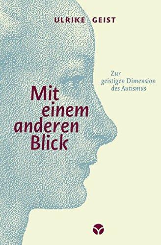 Mit einem anderen Blick: Zur geistigen Dimension des Autismus