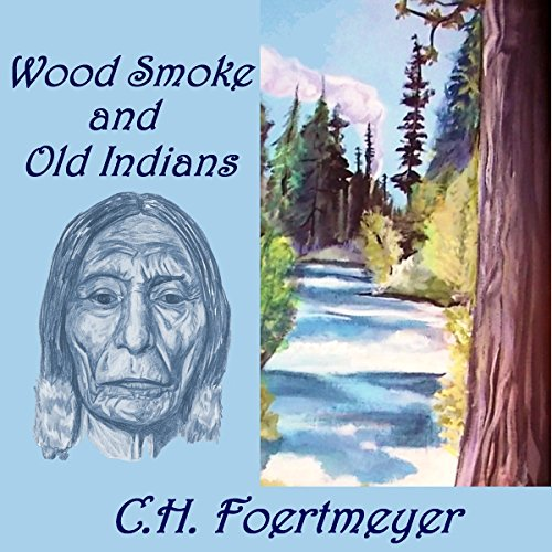 Wood Smoke and Old Indians audiobook cover art