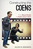 Constructing the Coens: From Blood Simple to Inside Llewyn Davis (English Edition)