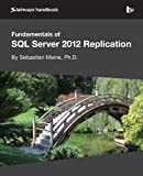 SQL Server 2012 Replication by Sebastian Meine, Ph.D.