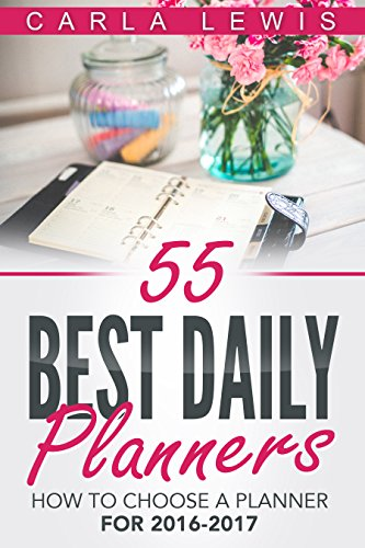 Best Daily Planners: 55 Best Daily Planners for 2016-2017, Daily Planners, Weekly Planners, Agenda Planners, Learn How To Organize your Planner, Personalize Your Planner (English Edition)