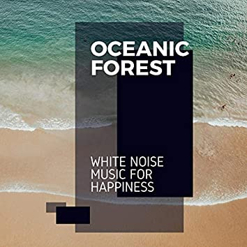 Oceanic Forest - White Noise Music for Happiness