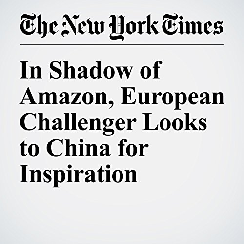 In Shadow of Amazon, European Challenger Looks to China for Inspiration cover art