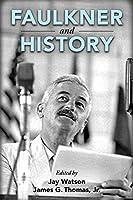 Faulkner and History (Faulkner and Yoknapatawpha)