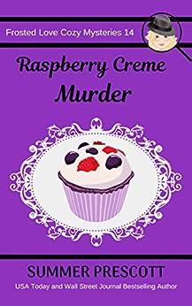 Raspberry Creme Murder (Frosted Love Cozy Mysteries Book 14) by [Summer Prescott]