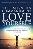 The Missing Commandment:  Love Yourself: How Loving Yourself the Way God Does Can Bring Healing and Freedom to Your Life