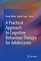 A Practical Approach to Cognitive Behaviour Therapy for Adolescents by Unknown(2015-02-03)