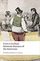 Domestic Manners of the Americans (Oxford World's Classics)