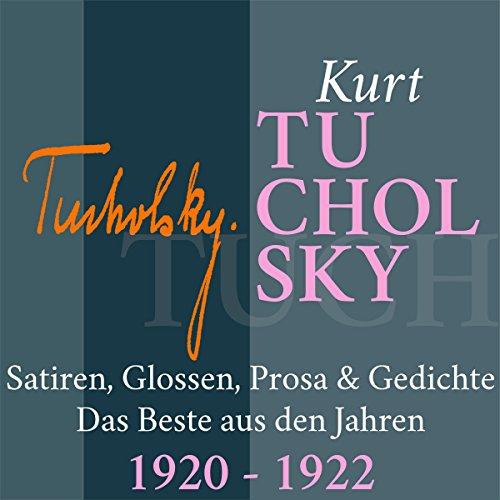 Kurt Tucholsky: Satiren, Glossen, Prosa & Gedichte - Das Beste aus den Jahren 1920-1922 audiobook cover art