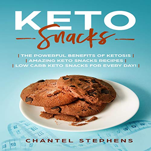 Keto Snacks: The Powerful Benefits of Ketosis, Amazing Keto Snacks Recipes, Low Carb Keto Snacks for Every Day! audiobook cover art