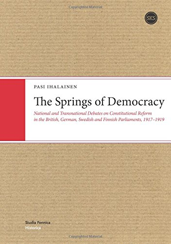 The Springs of Democracy: National and Transnational Debates on Constitutional Reform in the British, German, Swedish and Finnish Parliaments, 1917-1919