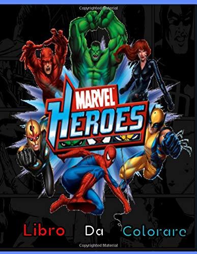 Marvel Heroes Libro Da Colorare: Marvel Libro Da Colorare, +110 Fantastiche Pagine Da Colorare Alta Qualità Per Bambini, Per Adulti