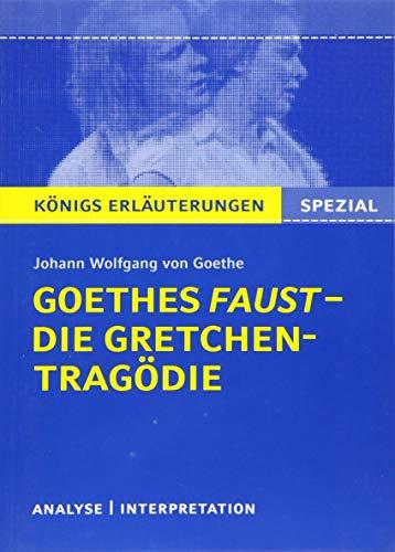 Goethes Faust – Die Gretchen-Tragödie.: Lektüre- und Interpretationshilfe: Königs Erläuterungen Spezial
