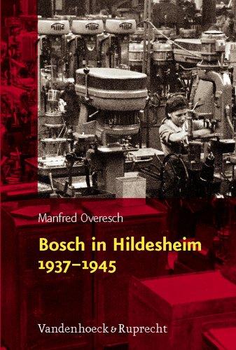 Bosch in Hildesheim 1937 - 1945: Freies Unternehmertum und nationalsozialistische Rüstungspolitik