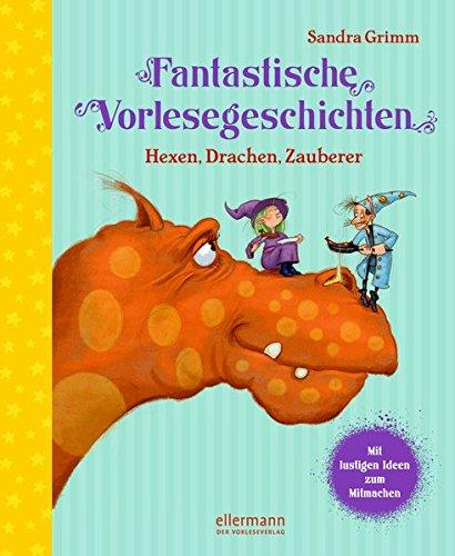 Fantastische Vorlesegeschichten: Hexen, Drachen, Zauberer (Große Vorlesebücher)