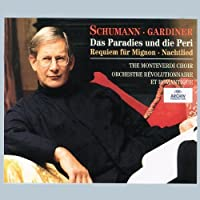 Robert Schumann: Das Paradies und die Peri / Requiem f眉r Mignon / Nachtlied - The Monteverdi Choir / Orchestre R茅volutionnaire et Romantique / John Eliot Gardiner by Various Artists (2001-12-21)