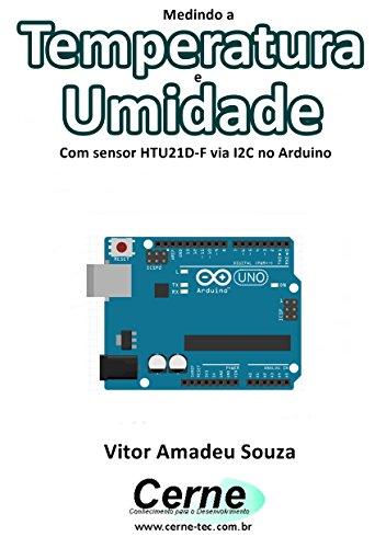 Medindo a  Temperatura e Umidade Com sensor HTU21D-F via I2C no Arduino (Portuguese Edition)
