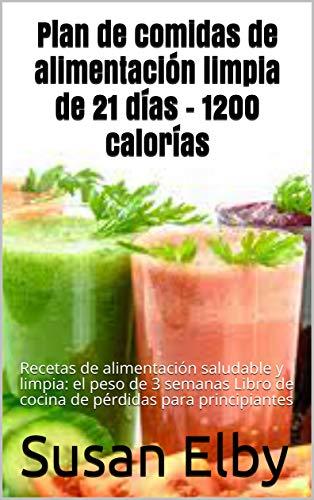 Plan de comidas de alimentación limpia de 21 días - 1200 calorías:...