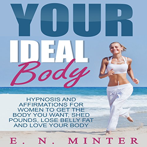 Your Ideal Body     Hypnosis and Affirmations for Women to Get the Body You Want, Shed Pounds, Lose Belly Fat and Love Your Body              By:                                                                                                                                 E. N. Minter                               Narrated by:                                                                                                                                 InnerPeace Productions                      Length: 40 mins     Not rated yet     Overall 0.0
