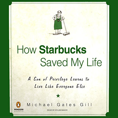 How Starbucks Saved My Life     A Son of Privilege Learns to Live Like Everyone Else              By:                                                                                                                                 Michael Gates Gill                               Narrated by:                                                                                                                                 Dylan Baker                      Length: 7 hrs and 39 mins     339 ratings     Overall 3.9