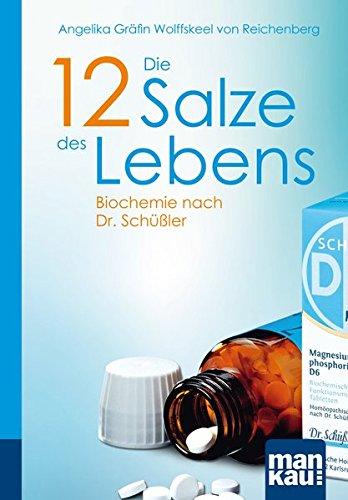 Die 12 Salze des Lebens. Biochemie nach Dr. Schüßler: Kompakt-Ratgeber