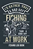 I'd rather have a bad day fishing than a good day at work: Fishing Log Book | Complete fishermans journal | Fishing trip check diary | Gift idea for ... X 9'' | matte cover | funny fisherman quote