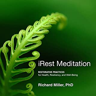 iRest Meditation     Restorative Practices for Health, Resiliency, and Well-Being              By:                                                                                                                                 Richard Miller                               Narrated by:                                                                                                                                 Richard Miller                      Length: 7 hrs and 11 mins     43 ratings     Overall 4.8