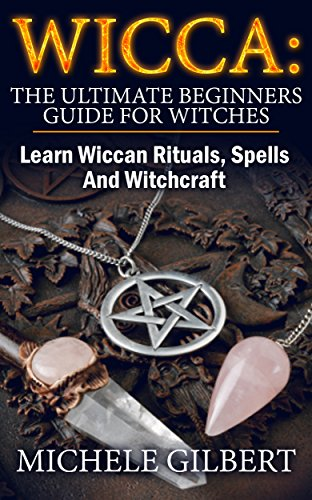 Wicca: The Ultimate Beginners Guide For Witches: How To Become a Solitary Practitioner (Wiccan, Spells and Rituals, Wicca Spells, Paganism,Candles, Witchcraft, Symbols) (English Edition)