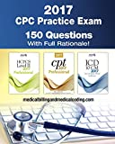 CPC Practice Exam 2017: Includes 150 practice questions, answers with full rationale, exam study guide and the official proctor-to-examinee instructions