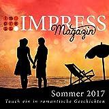 Impress Magazin Sommer 2017 (Mai-Juli): Tauch ein in romantische Geschichten (Impress Magazine)