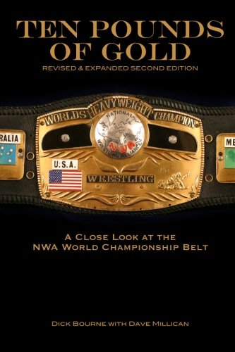 Ten Pounds of Gold (2nd Edition): A Close Look at the NWA World Championship Belt