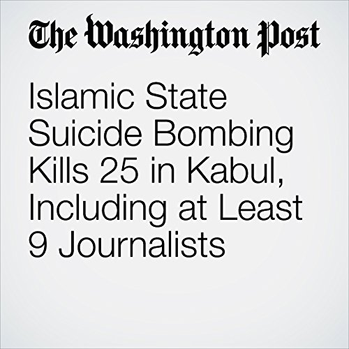 Islamic State Suicide Bombing Kills 25 in Kabul, Including at Least 9 Journalists copertina