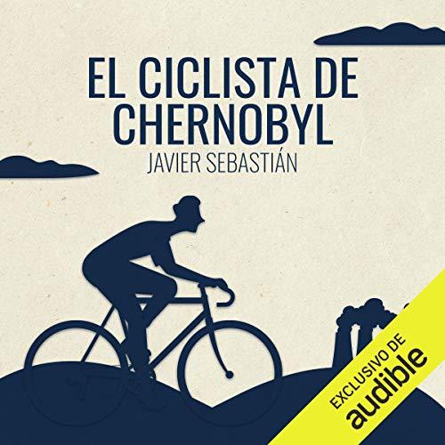 『El Ciclista de Chernobyl (Narración en Castellano) [The Cyclist of Chernobyl]』のカバーアート