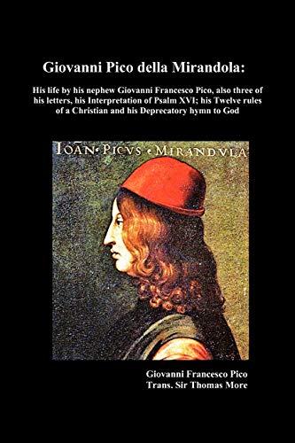 Giovanni Pico Della Mirandola: His Life by His Nephew Giovanni Francesco Pico, Also Three of His Letters, His Interpretation of Psalm XVI; His Twelve