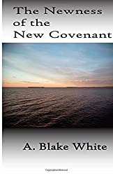 The Newness Of The New Covenant: A. Blake White