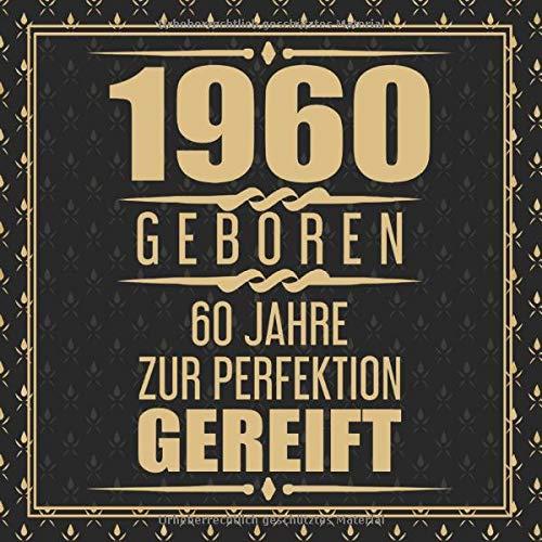1960 Geboren 60 Jahre Zur Perfektion Gereift: Geschenkidee 60. Geburtstag Gästebuch Oma 60 Jahre...