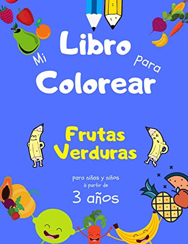Mi Libro para Colorear Frutas Verduras para niñas y niños a partir de 3 años: Libro de actividades para niños para aprender y progresar, Libro de dibujo gran formato, 40 fotos para colorear.