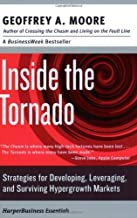 By Geoffrey A. Moore Inside the Tornado: Strategies for Developing, Leveraging, and Surviving Hypergrowth Markets (Collin (Reissue)