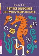 Petites histoires des mots venus du grec de Brigitte Heller